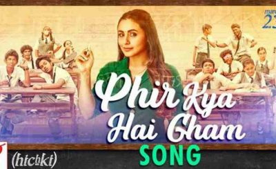 Hichki's New Song Phir Kya Hai Gham
