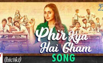 Hichki's New Song Phir Kya Hai Gham